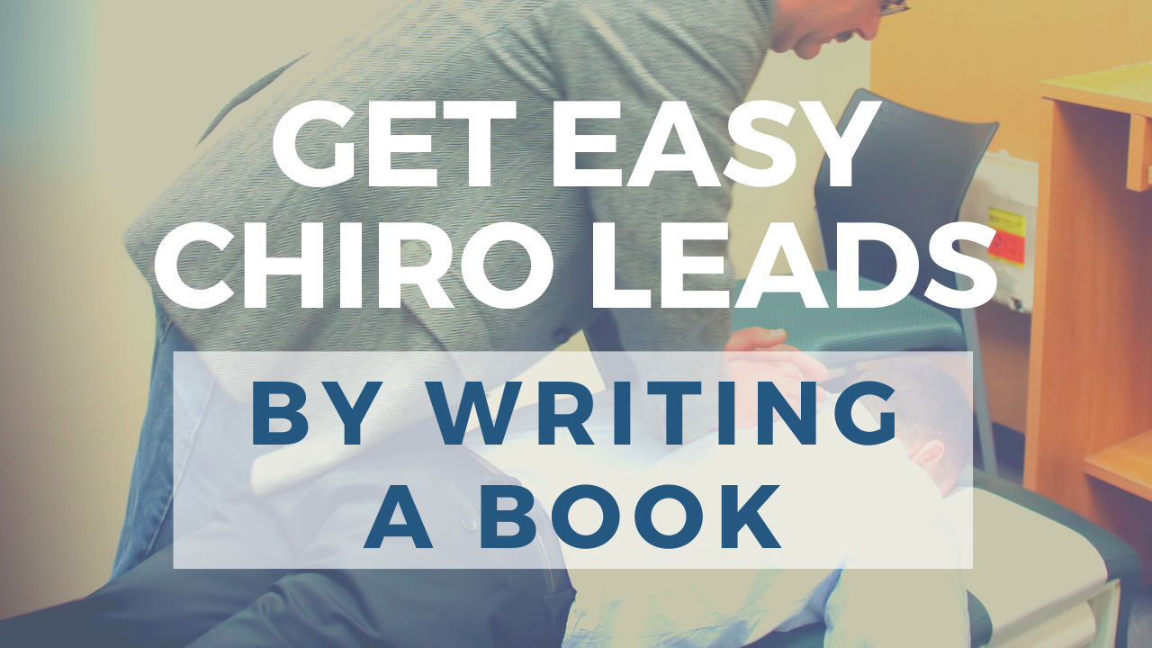 7 Ways to Get Easy Chiropractic Leads by Writing Books | Chiropractic Marketing Companies' Secrets