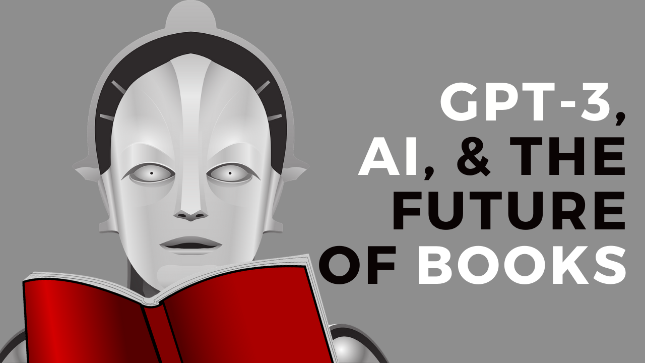 How Artificial Intelligence Changed the Future of Publishing | OpenAI GPT-3 and the Future of Books