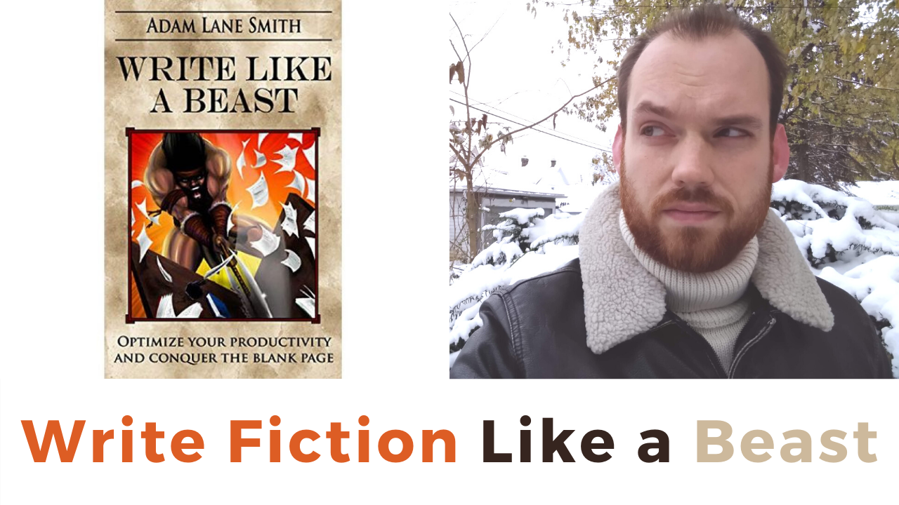 Write Like a Beast: The Last Novel Writing Course You'll Ever Need ft. Adam Lane Smith