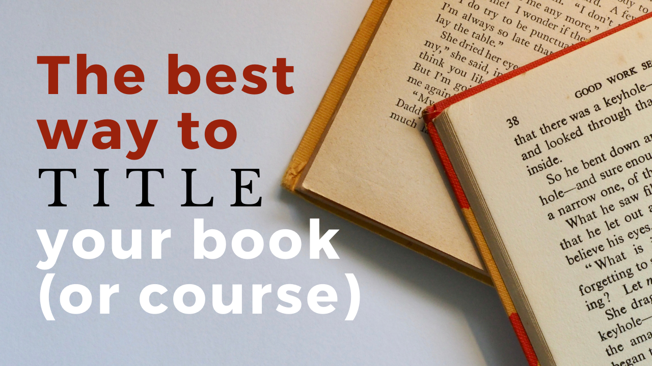 The Last Word on How to Title a Book or Course | Using Jobs To Be Done Framework to Title Your Book